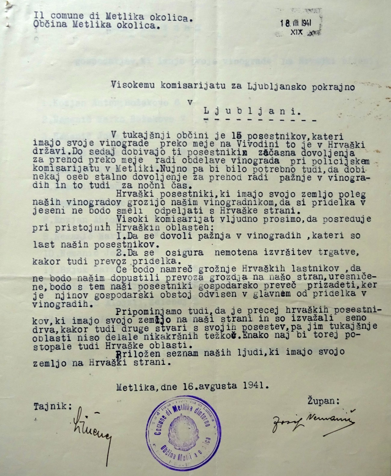 The border soon began causing many problems, including economic ones. A letter from the Municipality of Metlika, dated 16 August 1941, to the High Commissariat of the Province of Ljubljana in Ljubljana reads as follows: »The Croatian landowners who own land next to our vineyards are threatening our winegrowers that they won't be allowed to take their crop from the Croatian side in autumn. /…/ Let us mention that there are quite a few Croatian landowners who own land on our side and who have exported hay, wood and other items from their properties and were never hassled by the local authorities. The Croatian authorities should do the same.« Archives of the RS.