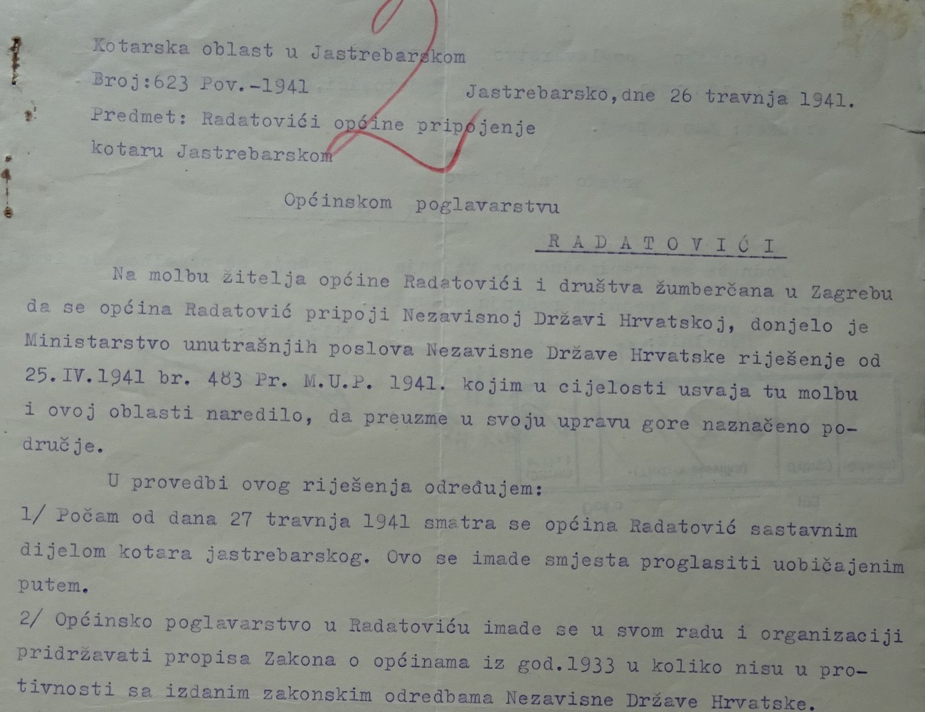 There was a complication regarding the Municipality of Radatovići, which belonged to the Črnomelj srez (administrative unit). Thus, Kotarska oblast (County Administration) in Jastrebarsko informed the Municipality of Radatovići that the NDH Ministry of the Interior had annexed it to the NDH at the request of the citizens of Radatovići and the society of the people of Žumberak from Zagreb. Archives of the RS.