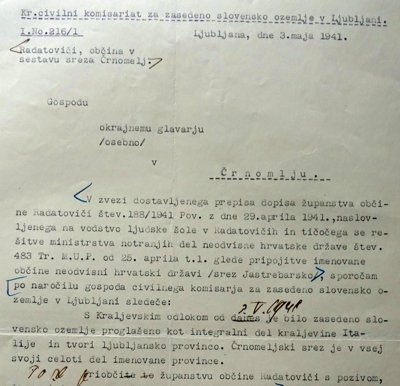 The Royal Civilian Commissariat of the Occupied Slovene Territory replied to the district governor in Črnomelj on 3 May 1941 that by decree »the occupied Slovene territory has been declared an integral part of the Kingdom of Italy and makes up the Province of Ljubljana. The entire Črnomelj srez constitutes a part of the aforementioned province.« Archives of the RS. It seems that the Radatovići affair ended with that, even though there were complications with the Boundary Commission which was to demarcate the boundary between Italy and the NDH in the field.