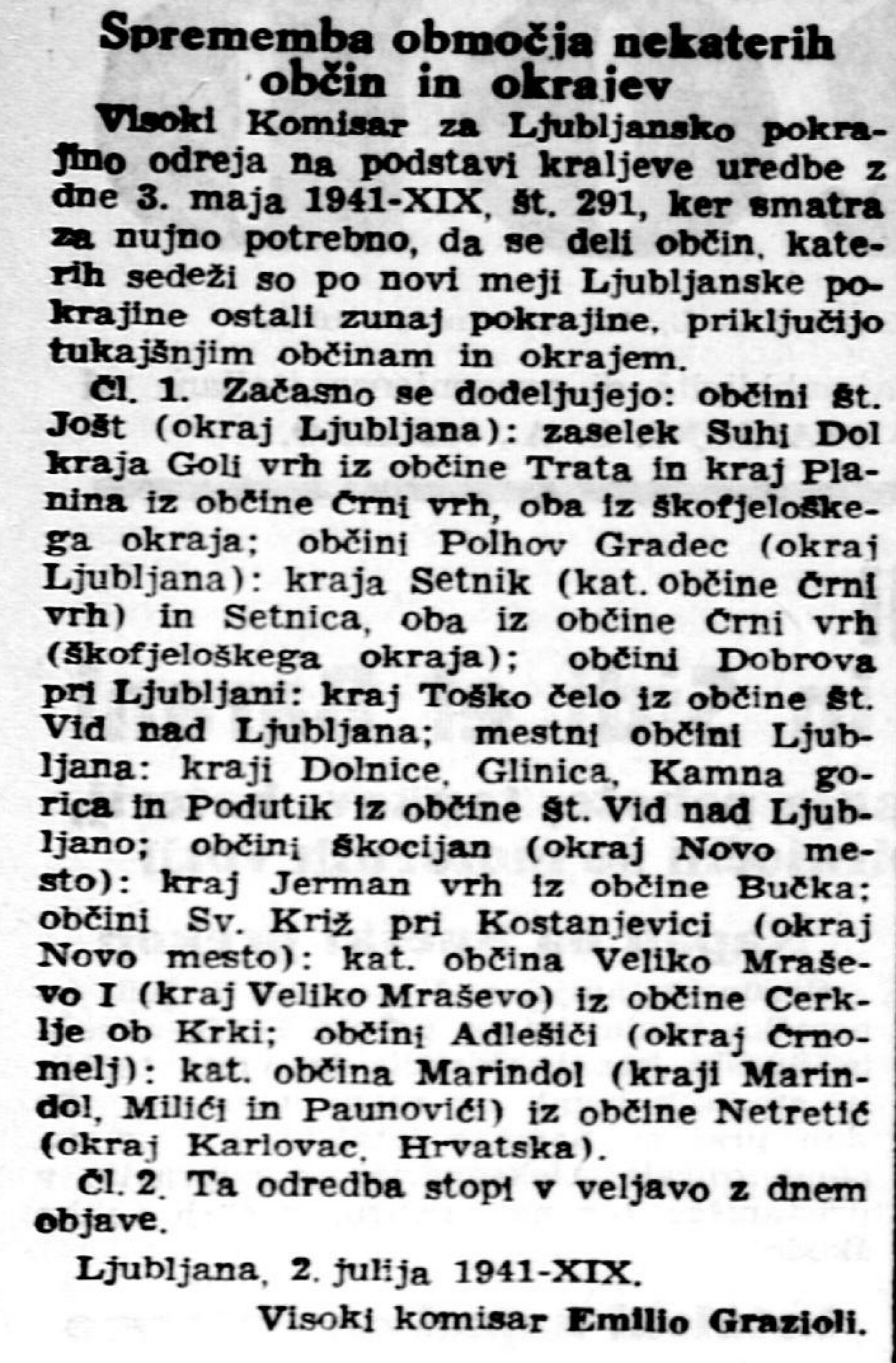 The border between Germany and Italy severed certain towns in the Province of Ljubljana from the parent municipality or, in other words, the part of the municipality containing the municipal centre was located in Germany. With a special ordinance High Commissioner Grazioli allocated such towns to municipalities in the Province of Ljubljana. Slovenski narod, 8 July 1941.