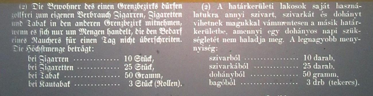 Bilateralni dogovor o maloobmejnem prometu in trgovini med Nemčijo ter Madžarsko. Obmejni prebivalci so bili pri dnevnem prehodu oproščeni plačila carine za cigare, cigarete in tobak za osebno uporabo. V 2. odstavku 5. člena so določili zgornjo omejitev po gramih in kosih tobačnih izdelkov. Politisches Archiv. Auswärtiges Amt. Mikrofilm-Nr.: J. Serie: 1274-1280. R 29.786.